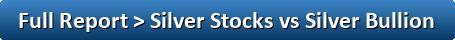 Full Report: Silver Stocks vs Physical Silver Bullion