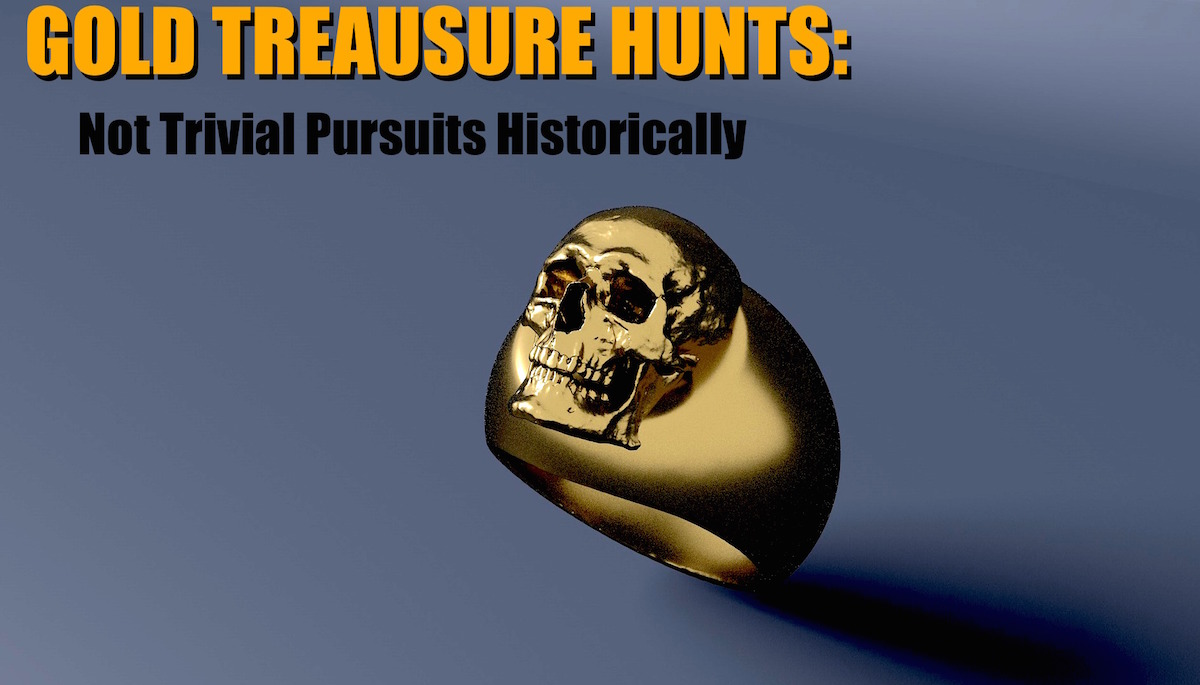 GOLD TREASURE Hunts Not Trivial Pursuits Historically