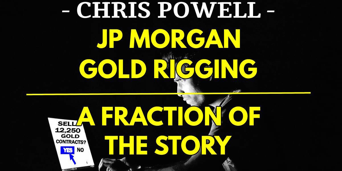 JP Morgan Gold Rigging a Fraction of the Story | Chris Powell, GATA.org